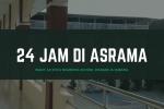 24 JAM DI ASRAMA